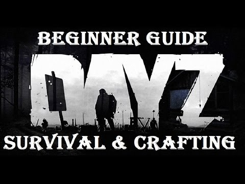 Tips and Tricks/Crafting Ep1 – DayZ Standalone – Ultimate Beginners Guide to Survival and Crafting