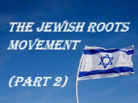 The Jewish Roots Movement - part 2