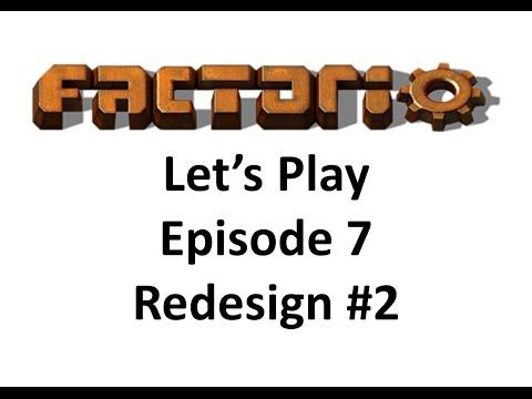 Factorio - Let's Play - Episode 7 - Redesign #2