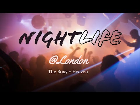 Nightlife In London | The Roxy + Heaven  |  My World Traveller Series