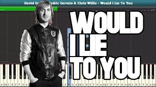 Would I Lie To You (David Guetta, Cedric Gervais & Chris Willis) Piano Sheet Music