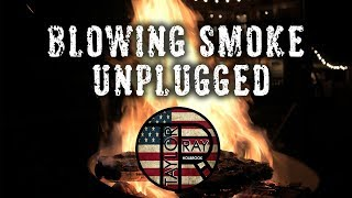 """Taylor Ray Holbrook """"Blowing Smoke Unplugged"""" OFFICIAL VIDEO"""