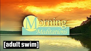 3 Morning Meditations | Tim and Eric Awesome Show, Great Job! | Adult Swim