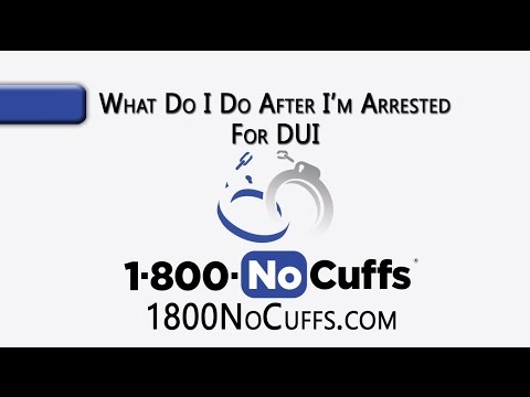 What Do I Do After I'm Arrested For DUI? - 1.800.NoCuffs.com