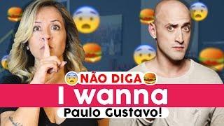 Não Diga I WANNA, Paulo Gustavo!
