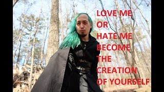 LOVE ME OR HATE ME / BECOME THE CREATION OF YOURSELF