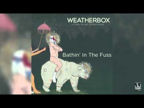 "Weatherbox ""Bathin' In The Fuss"" (Audio)"