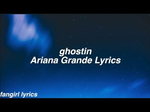 ghostin || Ariana Grande Lyrics Mp3