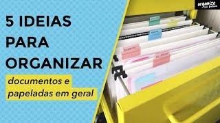 5 IDEIAS PARA ORGANIZAR DOCUMENTOS E PAPELADAS EM GERAL   Organize sem Frescuras!