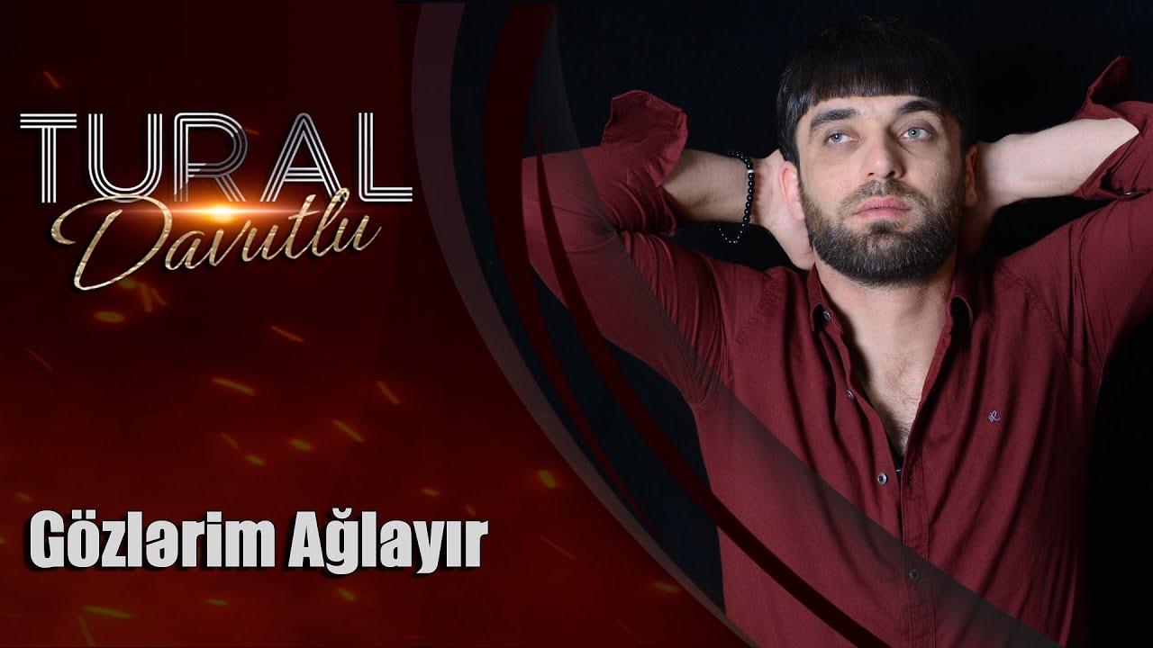 Tural Davutlu Gözlərim Ağlayır 2019 Official Audio
