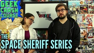 The Space Sheriff Series - Basics, Need to Know, Fun Facts and More from Geek Crash Course
