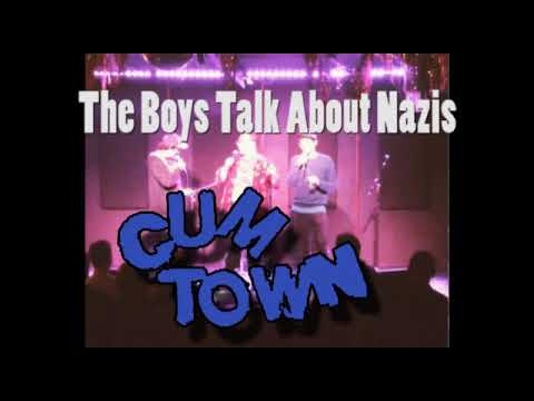 Cumtown - The Boys Talk About Nazis