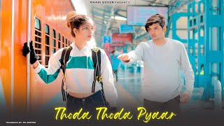 Thoda Thoda Pyaar | Cute Love Story | Stebin Ben | Latest Sad Song | Maahi Queen | Latest Song 2021