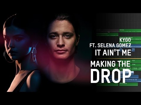 Making The Drop Kygo feat. Selena Gomez - It Ain't Me