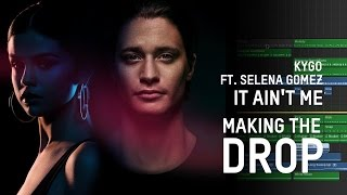 Making The Drop: Kygo feat. Selena Gomez - It Ain't Me