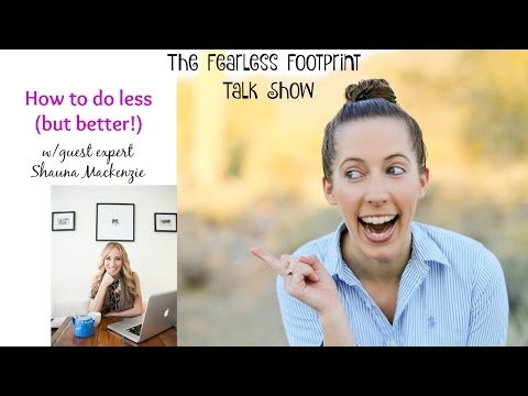 FFTS 007: How to clear the clutter & do less (but better!) w/Shauna Mackenzie
