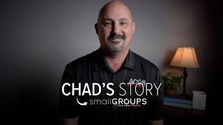 Chad's Story | Small Groups