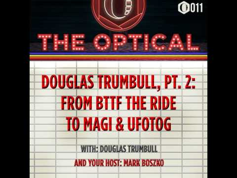 The Optical 011 - Douglas Trumbull, Part 2: Back to the Future… The Ride to Magi and UFOTOG