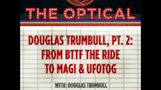 The Optical 011 - Douglas Trumbull, Part 2: Back To The Future  The Ride To Magi And Ufotog