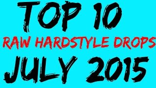 TOP 10 RAW HARDSTYLE DROPS (JULY 2015)