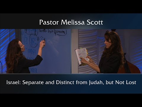 Israel: Separate And Distinct From Judah, But Not Lost - Eschatology #39