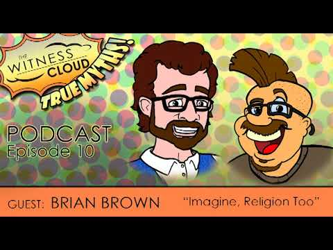 "The Witness Cloud: True Myth Podcast - Episode X ""Imagine, Religion Too"" w/ Brian Brown"