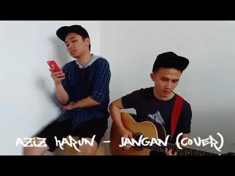 Aziz Harun-Jangan (OST Awak Suka Saya Tak) (Cover)