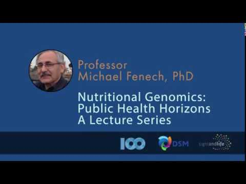 Fenech Day 1 - Nutritional Genomics: History, Principles and Nutrient x Gene Interactions