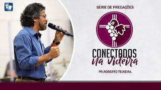 Culto - 30/08 - Pr. Roberto Teixeira - Conectados na Videira