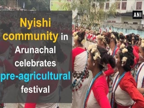 Nyishi community in Arunachal celebrates pre-agricultural festival - ANI News
