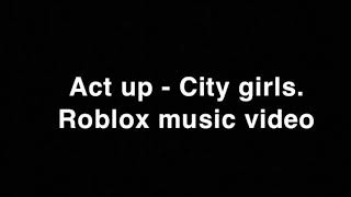 Act Up -City Girls (Roblox music video)