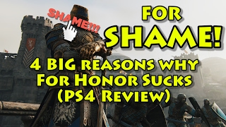 For SHAME! 4 BIG Reasons Why For Honor Sucks (PS4 Review)