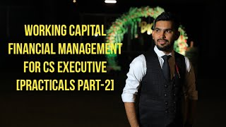 WORKING CAPITAL FINANCIAL MANAGEMENT(FM) for CS EXECUTIVE by CS BHUPENDRA JAIN [PRACTICALS PART-2]