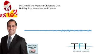 MCDONALD'S TO OPEN ON CHRISTMAS DAY: HOLIDAY PAY, OVERTIME, AND UNIONS