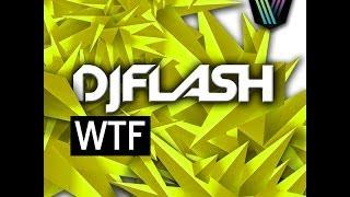 DJ Flash - WTF (Original Mix)
