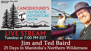 Jim \u0026 Ted Baird, 25 Days in the Northern Wilderness / Canoehound's Outdoor Adventure Show / S:03E:03