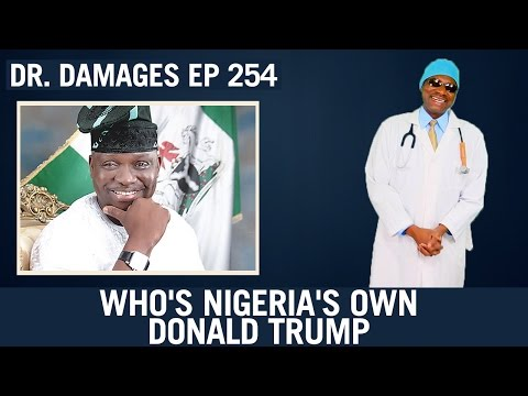 Dr. Damages Ep 254 - Who's Nigeria's Own Donald Trump