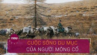 Khám phá Mông Cổ: Cuộc sống du mục dưới trời âm 30 độ | VTC Now
