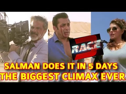 RACE 3 | CLIMAX SHOT IN 5 DAYS | THE BIGGEST CLIMAX EVER THANKS TO SALMAN KHAN | 3units | DETAILS
