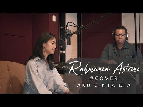 RAHMANIA ASTRINI - AKU CINTA DIA (Cover Version)