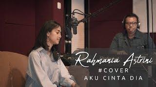 Download Lagu RAHMANIA ASTRINI - AKU CINTA DIA (Cover Version) MP3