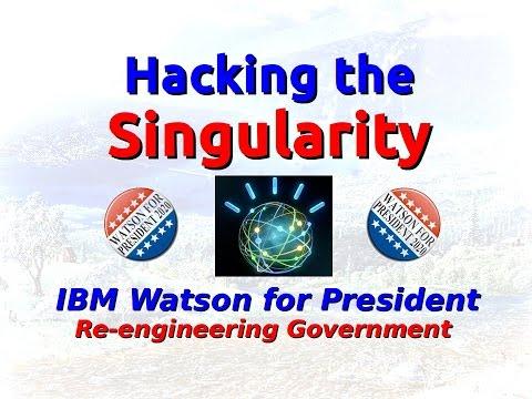 Larry Greenblatt - Hacking the Singularity - Watson for President! Re-Engineering Government