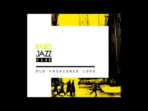 Old Fashioned Love - Paris Jazz Club BA - Full Album
