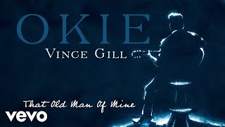 Vince Gill - That Old Man Of Mine (Audio) YouTube Videos