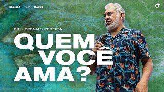 Quem você ama?   Pr. Jeremias Pereira