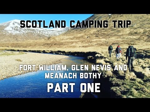 Scotland Camping Trip - Fort William, Glen Nevis, Meanach Bothy. Part One