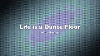 Nate Bosley - Life is a Dance Floor