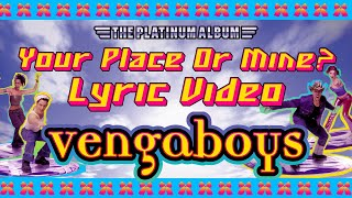 Vengaboys - Your Place Or Mine (Lyric Video)
