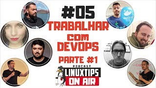 #05 - Trabalhar com/como DevOps | Podcast LINUXtips ON AIR