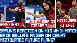 Brie Bella angry on Cena? Braun's reaction on his WM34 Match! Miztourage Future? Kane Out from GRR!!